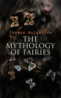 The Mythology of Fairies - Thomas Keightley