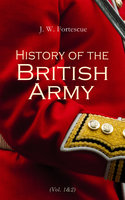 History of the British Army (Vol.1&2) - J. W. Fortescue