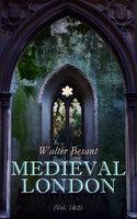 Medieval London (Vol. 1&2) - Walter Besant