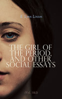 The Girl of the Period, and Other Social Essays (Vol. 1&2) - E. Lynn Linton
