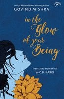 In the Glow of Your Being - Govind Mishra