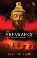 The Vengeance: A Novel Set in Buddha's Times - Subhashis Das