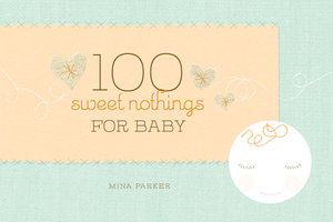 100 Sweet Nothings for Baby - Mina Parker