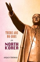 There Are No Gods in North Korea - Anjaly Thomas