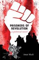 Prisoners of Revolution: A Political Novel - Amar Mudi