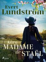 Kära Madame de Staël - Evert Lundström