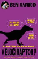 So You Think You Know About Velociraptor? - Ben Garrod