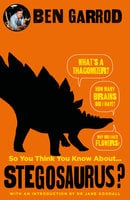 So You Think You Know About Stegosaurus? - Ben Garrod