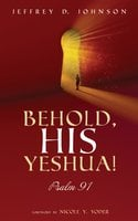 Behold, His Yeshua! - Jeffrey D. Johnson