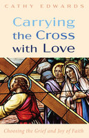 Carrying the Cross with Love - Cathy Edwards
