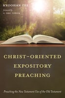 Christ-Oriented Expository Preaching - Kyoohan Lee