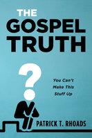 The Gospel Truth - Patrick T. Rhoads