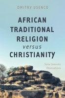 African Traditional Religion versus Christianity - Dmitry Usenco