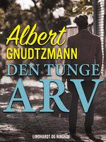 Den tunge arv - Albert Gnudtzmann