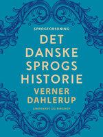 Det danske sprogs historie - Verner Dahlerup
