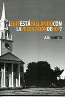 ¿Qué Está Fallando con la Predicación de Hoy? - A. N. Martin