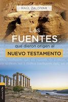 Las fuentes que dieron origen al Nuevo Testamento: Análisis, estudio e interpretación crítica - Raúl Zaldívar