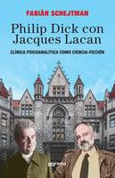 Philip Dick con Jacques Lacan - Fabián Schejtman