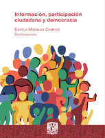 Información, participación ciudadana y democracia - Estela Morales Campos, Hugo Alberto Figueroa Alcántara, Jonathan Hernández Pérez, Alejandro Ramos Chávez, María Graciela Martha Técuatl Quechol