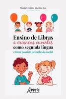 Ensino de Libras a Crianças Ouvintes como Segunda Língua e Fator Possível de Inclusão Social - Maria Cristina Iglesias Roa