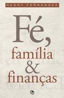 Fé, Família e Finanças - Henry Fernandez
