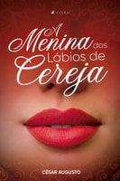 A menina dos lábios de cereja - César Augusto