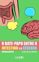 O bate-papo entre o intestino e o cérebro - o que há de novo? - Rosana Dantas