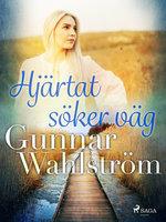 Hjärtat söker väg - Gunnar Wahlström