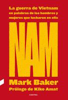 NAM: La guerra de Vietnam en palabras de los hombres y mujeres que lucharon en ella - Mark Baker