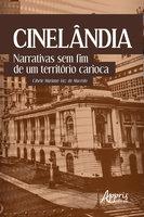 Cinelândia: Narrativas sem Fim de um Território Carioca - Cibele Mariano Vaz de Macêdo