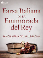 Farsa italiana de la enamorada del rey - Ramón María Del Valle Inclán