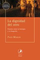 La dignidad del otro - Paco Maglio