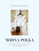 Modna Polka. Rozmowy o modzie, urodzie i życiu z polskimi ikonami stylu - Natalia Hołownia