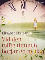 Vid den tolfte timmen börjar en ny dag - Elisabet Ekstrand