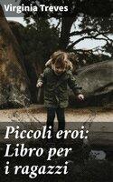 Piccoli eroi: Libro per i ragazzi - Virginia Treves