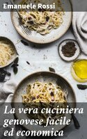 La vera cuciniera genovese facile ed economica - Emanuele Rossi