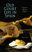 Old Court Life in Spain (Vol.1&2) - Frances Minto Elliot