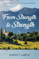From Strength to Strength - Joseph T. LaBelle
