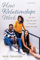 How Relationships Work, Second Edition - Irene Alexander