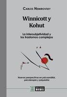 Winnicott y Kohut - La intersubjetividad y los trastornos complejos: Nuevas perspectivas en psicoanálisis, psicoterapia y psiquiatría - Carlos Nemirovsky