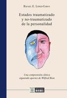 Estados traumatizado y no traumatizado de la personalidad - Rafael E. López-Corvo