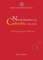Novela histórica en Colombia, 1988-2008: Entre la pompa y el fracaso - Pablo Montoya