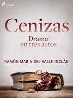 Cenizas. Drama en tres actos - Ramón María Del Valle Inclán