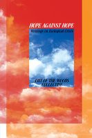 Hope Against Hope: Writings on Ecological Crisis - Out of the Woods