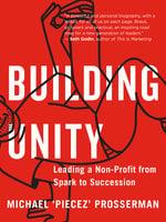 Building Unity: Leading a Non-Profit from Spark to Succession - Michael 'Piecez' Prosserman