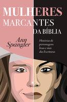 Mulheres Marcantes da Bíblia - Ann Spangler