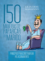 150 Maneiras de paparicar seu marido - Lilia Dias Marianno