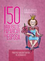 150 Maneiras de paparicar sua esposa - Lilia Dias Marianno