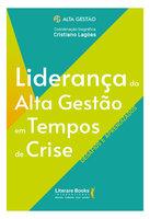 Liderança da Alta Gestão em Tempos de Crise - Cristiano Lagôas
