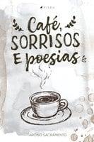 Café, sorrisos e poesias - Tarciso Sacramento